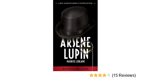 arsene lupin les aventures completes arsene lupin gentleman cambrioleur french edition