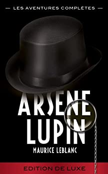 ARSÈNE LUPIN  - Les Aventures Complètes (ARSÈNE LUPIN GENTLEMAN-CAMBRIOLEUR) (French Edition) by [Leblanc, Maurice]
