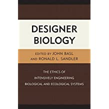 Designer Biology: The Ethics of Intensively Engineering Biological and Ecological Systems