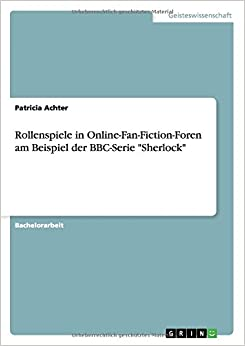 Rollenspiele in Online-Fan-Fiction-Foren am Beispiel der BBC-Serie