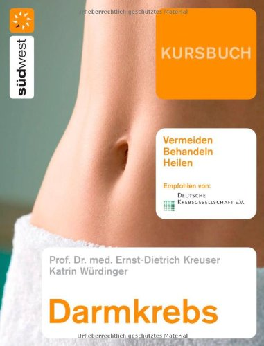 Kursbuch Darmkrebs: Vermeiden, Behandeln, Heilen