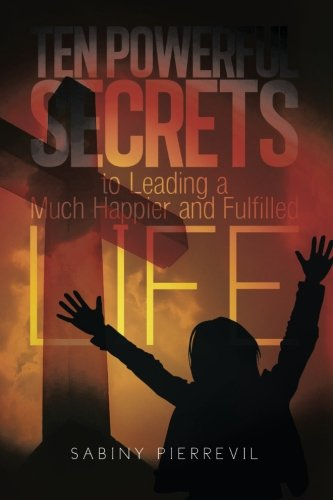 Ten Powerful Secrets To Leading a Much Happier and Fulfilled Life pdf epub