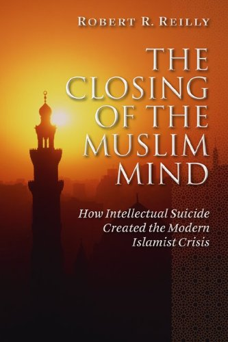 The Closing of the Muslim Mind: How Intellectual Suicide Created the Modern Islamist