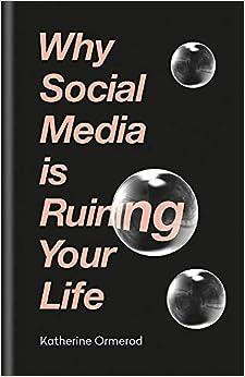 Why Social Media Is Ruining Your Life por Katherine Ormerod epub