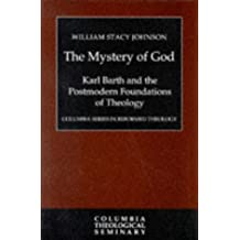 The Mystery of God: Karl Barth and the Postmodern Foundations of Theology: Karl Barth and the Foundations of Postmodern Theology (Columbia Series in Reformed Theology) by William Stacy Johnson (1997-05-01)
