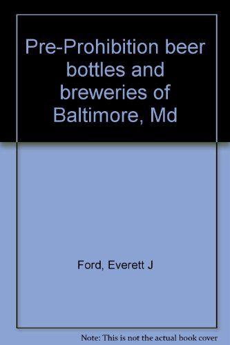 Pre-Prohibition beer bottles and breweries of Baltimore, Md