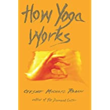 How Yoga Works: Healing Yourself and Others With The Yoga Sutra