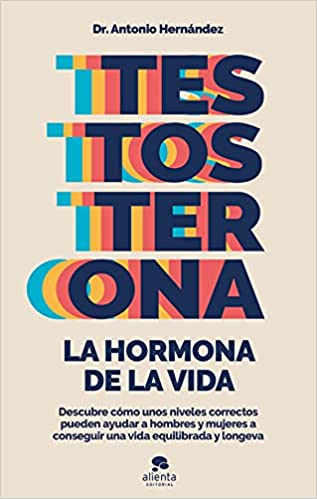 Testosterona: la hormona de la vida de Antonio Hernández Armenteros