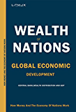 Wealth Of Nations: Global Economic Development And Prosperity. How Money And The Economy Of Nations Work
