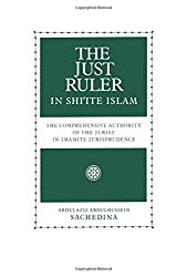 The Just Ruler in Shi'ite Islam: The Comprehensive Authority of the Jurist in Imamite Jurisprudence by Abdulaziz Abdulhussein Sachedina (1998-10-08)