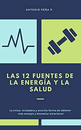 Las 12 fuentes de la energía y la salud: La única, verdadera y ...