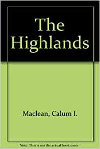 The Highlands Calum I Maclean 9780902706354 Amazon Com border=
