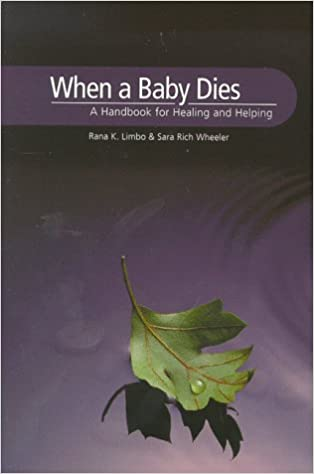 When a Baby Dies: A Handbook for Healing and Helping: Rana K