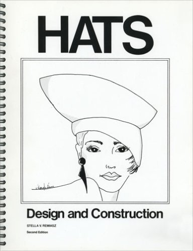 Hats Design and Construction 2 Revised by Stella V. Remiasz (1986) Spiral-bound