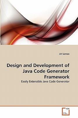 [(Design and Development of Java Code Generator Framework )] [Author: Jiri Lamos] [Apr-2011] (Java Code Generator)