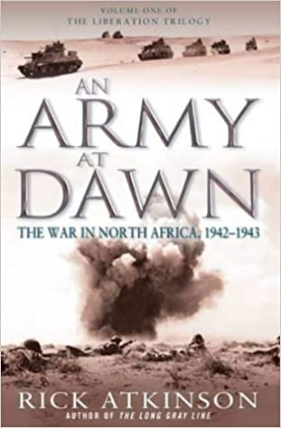 An Army At Dawn - The War in North Africa, 1942-1943 - Volume One of the Liberation Trilogy
