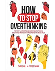 How to Stop Overthinking: The 7-Step Plan to Control and Eliminate Negative Thoughts, Declutter Your Mind and Start Thinking Positively in 5 Minutes or Less