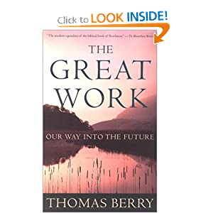 The Great Work: Our Way into the Future Thomas Berry