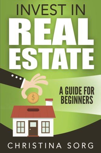 Invest in Real Estate: A Guide for Beginners (Millionaire Mind Saga) (Volume 2)