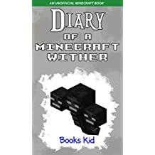 Diary of a Minecraft Wither: An Unofficial Minecraft Book (Minecraft Diary Books and Wimpy Zombie Tales For Kids 8)