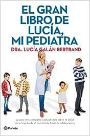 El gran libro de Lucía, mi pediatra: La guía más completa ...