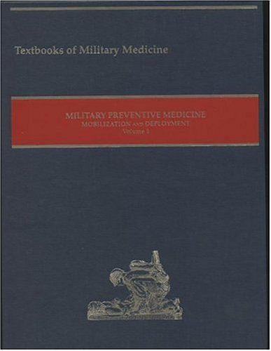 Military Preventive Medicine: Mobilization and Deployment, Volume 1 (Textbooks of Military Medicine)