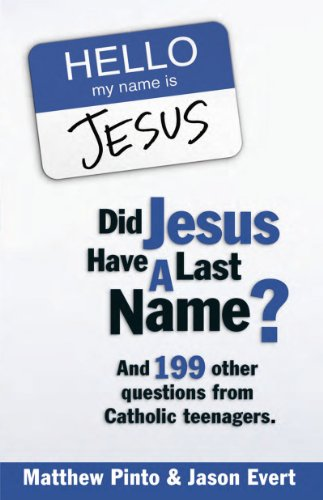 Did Jesus Have a Last Name? And 199 Other Questions from Catholic Teenagers