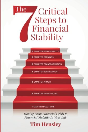 The 7 Critical Steps To Financial Stability: Moving From Financial Crisis to Financial Stability In Your Life