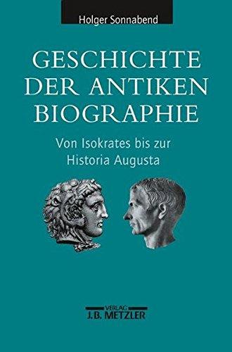 Geschichte der antiken Biographie: Von Isokrates bis zur Historia Augusta