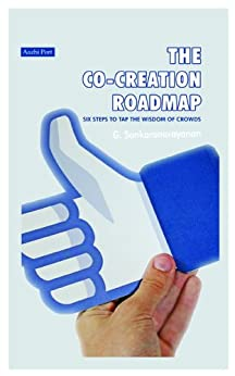 The Co-creation Roadmap: Six Steps to Tap the Wisdom of Crowds by [G, Sankaranarayanan]