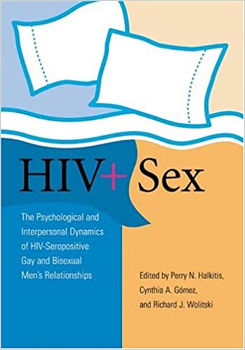 HIV + sex: The psychological and interpersonal dynamics of HIV-seropositive gay and bisexual men's relationships