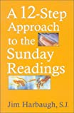 A 12-Step Approach to the Sunday Readings, James Harbaugh, 1580511287