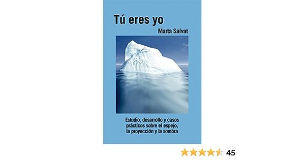 Tú Eres Yo Estudio Desarrollo Y Casos Prácticos Sobre El Espejo La Proyección Y La Sombra Spanish Edition Ebook Salvat Marta Kindle Store