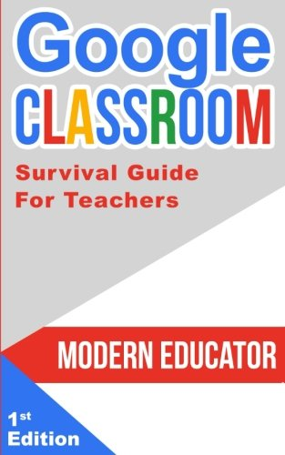 Google Classroom  202 Survival Guide For Teachers  Modern Educator   Google Classroom   Volume 6
