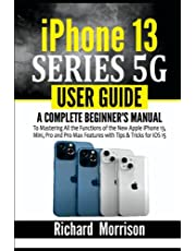 iPhone 13 Series 5G User Guide: A Complete Beginner's Manual to Mastering All the Functions of the New Apple iPhone 13, Mini, Pro and Pro Max Features with Tips & Tricks for iOS 15