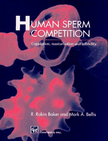 Human Sperm Competition: Copulation, Masturbation and Infidelity by R.R. Baker (1999-12-31)