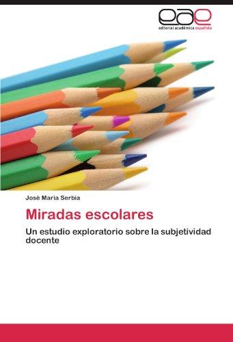 Miradas escolares Un estudio exploratorio sobre la subjetividad docente  [Serbia, José María] (Tapa Blanda)