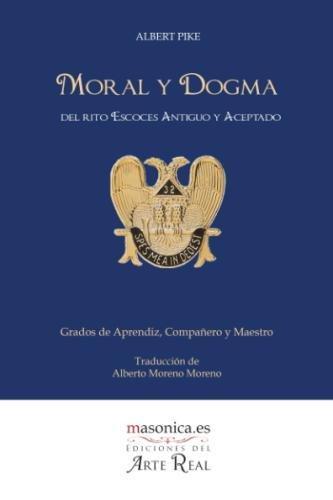 Moral y Dogma del Rito Escoces Antiguo y Aceptado (Aprendiz, Compañero y Maestro): Grados de Aprendiz, Compañero y Maestro  [Pike, Albert] (Tapa Blanda)