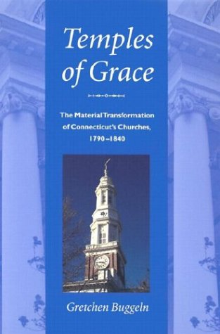 Temples of  Grace: The Material Transformation of Connecticut's Churches, 1790-1840 PDF