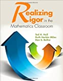 Realizing Rigor in the Mathematics Classroom, Hull, Ted H. (Henry) and Miles, Ruth Ella Harbin, 1452299609