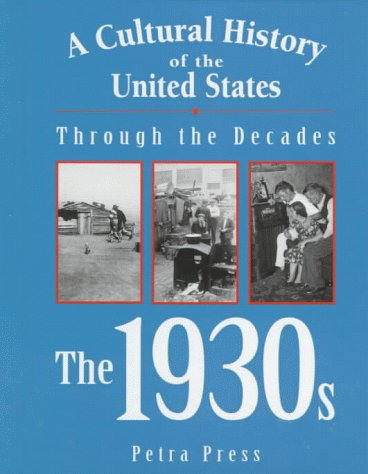 A Cultural History of the United States Through the Decades - The 1930s (A Cultural History of the United States Through