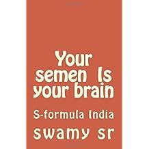 Your semen  Is  your brain: S-formula India