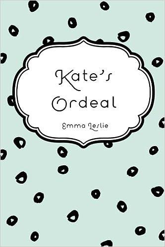 Kate's Ordeal: Emma Leslie: 9781530289790: Amazon com: Books