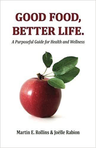 Good Food, Better Life: A Purposeful Guide for Health and Wellness