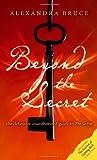 Beyond the Secret, Alexandra Bruce, 1932857931
