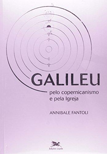 Galileu. Pelo Copernicanismo e Pela Igreja