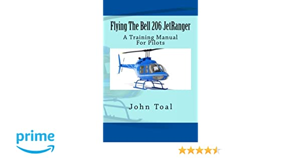 Flying the bell 206 jetranger a training manual for pilots john flying the bell 206 jetranger a training manual for pilots john toal 9781481142571 amazon books fandeluxe Image collections