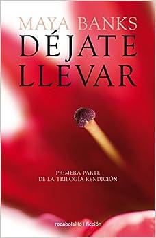 Dejate llevar (Rendicion Trilogia) (Spanish Edition)