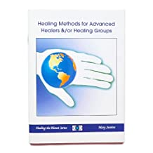 Healing Methods for Advanced Healers &/or Healing Groups (Healing The Planet Series)