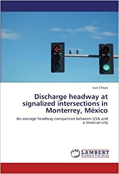 Book Discharge headway at signalized intersections in Monterrey, México: An average headway comparison between USA and a mexican city